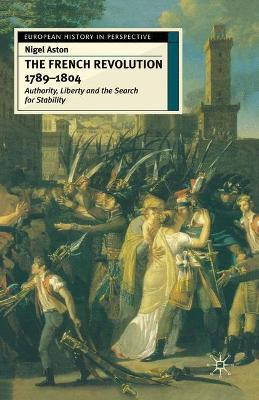 The French Revolution, 1789-1804: Authority, Liberty and the Search for Stability