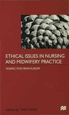 Ethical Issues in Nursing and Midwifery Practice: A European Perspective