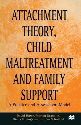 Attachment Theory, Child Maltreatment and Family Support - David Howe, Gillian Schofield, Marian Brandon, Diana Hinings