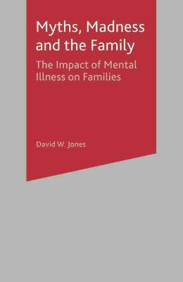 Myths, Madness and the Family: The Impact of Mental Illness on Families