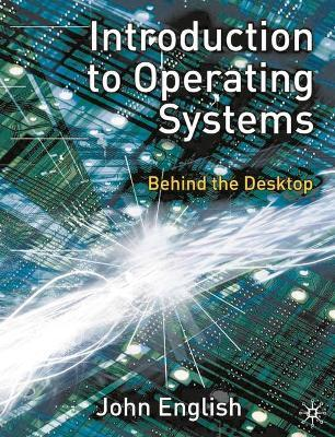 Introduction to Operating Systems : Behind the Desktop