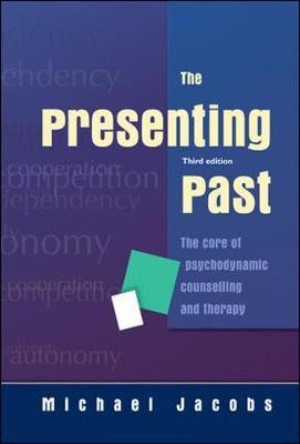 The Presenting Past: The core of psychodynamic counselling and therapy - Michael Jacobs