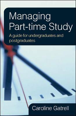 Managing Part-time Study: A Guide for Undergraduates and Postgraduates: A guide for Undergraduates and Postgraduates