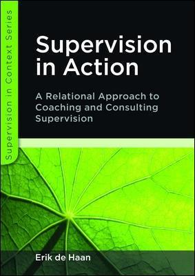 Supervision in Action: A Relational Approach to Coaching and Consulting Supervision: A relational approach to coaching and consulting supervision