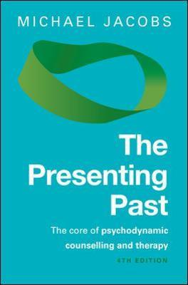The Presenting Past: The Core of Psychodynamic Counselling and Therapy: The core of psychodynamic counselling and therapy