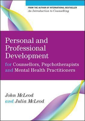 Personal and Professional Development for Counsellors, Psychotherapists and Mental Health Practitioners - John McLeod, Julia McLeod