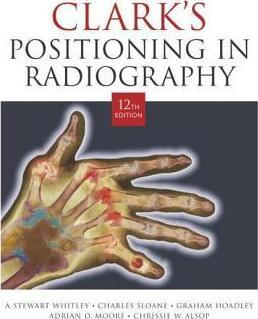 Clark's Positioning in Radiography 12Ed