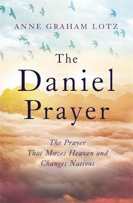 The Daniel Prayer : The Prayer That Moves Heaven and Changes Nations