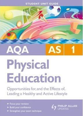 AQA AS Sport and Physical Education Unit 1  Opportunities for, and the Effects of, Leading a Healthy and Active Lifestyle