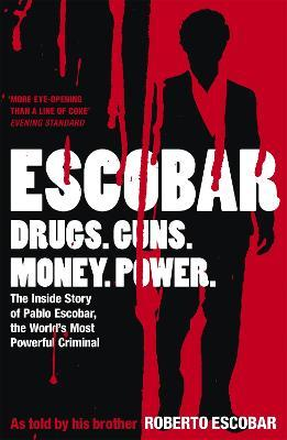 Escobar : The Inside Story of Pablo Escobar, the World's Most Powerful Criminal