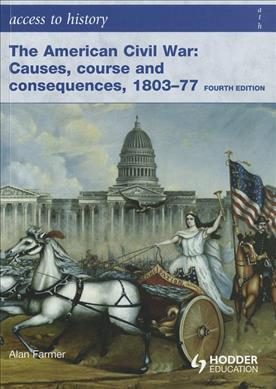 Access to History: the American Civil War: Causes, Courses and Consequences 1803-1877