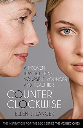 Counterclockwise : A Proven Way to Think Yourself Younger and Healthier
