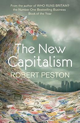 The New Capitalism  How and why the economic world has changed forever - and how it affects us all