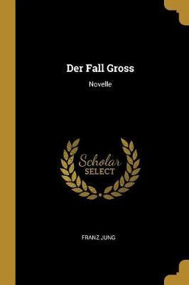 Der Fall Gross : Novelle