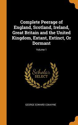 Complete Peerage of England, Scotland, Ireland, Great Britain and the United Kingdom, Extant, Extinct, or Dormant; Volume 1