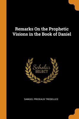 Remarks on the Prophetic Visions in the Book of Daniel