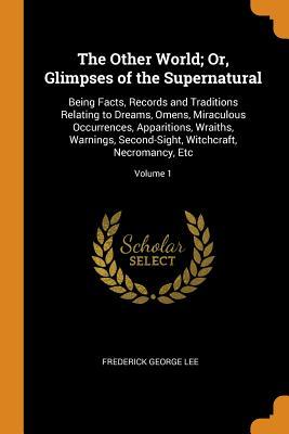 The Other World; Or, Glimpses of the Supernatural