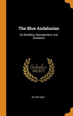 The Blue Andalusian  Its Breeding, Management, and Exhibition