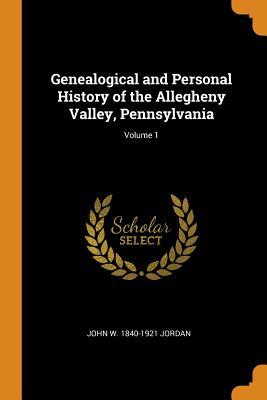 Genealogical and Personal History of the Allegheny Valley, Pennsylvania; Volume 1