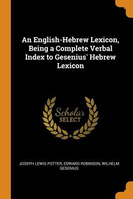 An English-Hebrew Lexicon, Being a Complete Verbal Index to Gesenius' Hebrew Lexicon