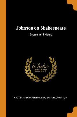 Johnson on Shakespeare  Essays and Notes