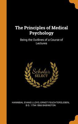 The Principles of Medical Psychology : Being the Outlines of a Course of Lectures