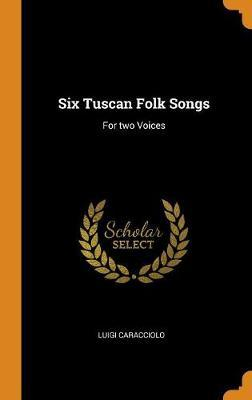 Six Tuscan Folk Songs  For Two Voices