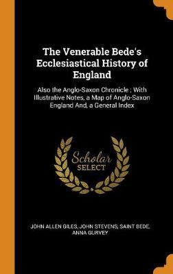 The Venerable Bede's Ecclesiastical History of England  Also the Anglo-Saxon Chronicle; With Illustrative Notes, a Map of Anglo-Saxon England And, a General Index