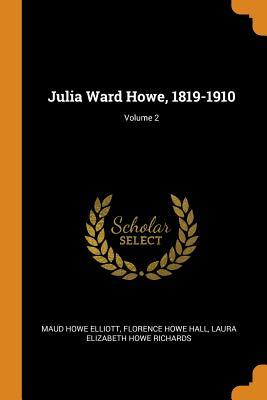 Julia Ward Howe, 1819-1910; Volume 2