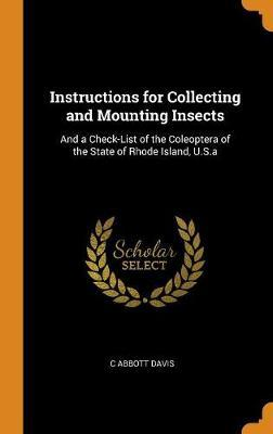 Instructions for Collecting and Mounting Insects  And a Check-List of the Coleoptera of the State of Rhode Island, U.S.a