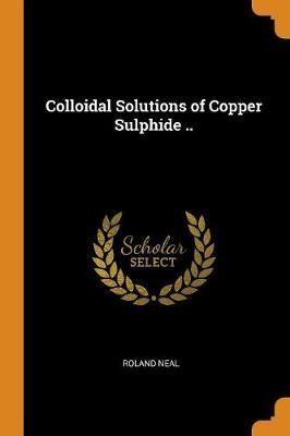 Colloidal Solutions of Copper Sulphide ..