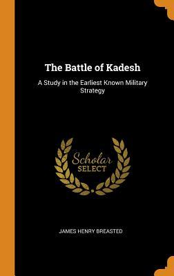 The Battle of Kadesh  A Study in the Earliest Known Military Strategy
