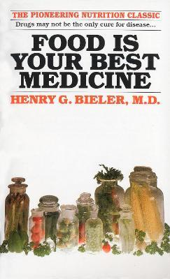 Food Is Your Best Medicine : The Pioneering Nutrition Classic