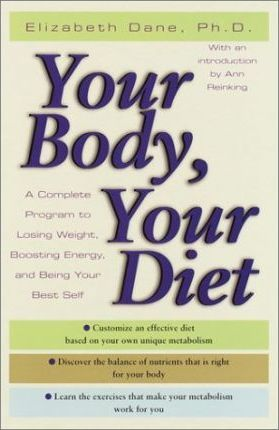 Your Body, Your Diet : A Complete Program for Losing Weight, Boosting Energy, and Being Your Best Self