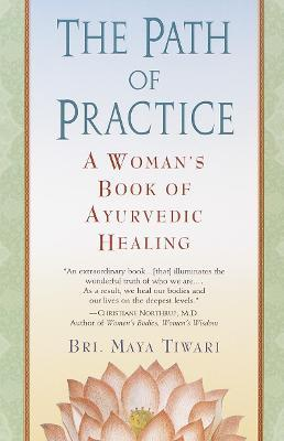 The Path of Practice : A Woman's Book of Ayurvedic Healing