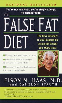 The False Fat Diet : The Revolutionary 21-Day Program for Losing the Weight You Think Is Fat – Elson MD Haas