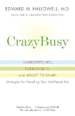Crazybusy : Overstretched, Overbooked, and about to Snap! Strategies for Handling Your Fast-Paced Life