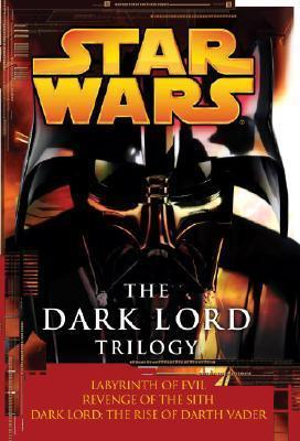Star Wars: The Dark Lord Trilogy : Labyrinth of Evil Revenge of the Sith Dark Lord: The Rise of Darth Vader