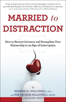 Married to Distraction : How to Restore Intimacy and Strengthen Your Partnership in an Age of Interruption