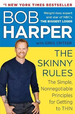 The Skinny Rules : The Simple, Nonnegotiable Principles for Getting to Thin – Bob Harper