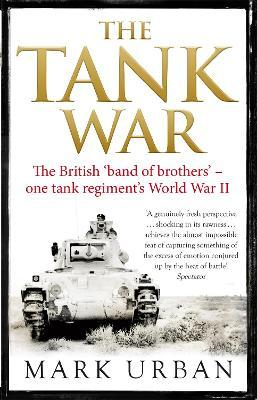 The Tank War : The British Band of Brothers - One Tank Regiment's World War II
