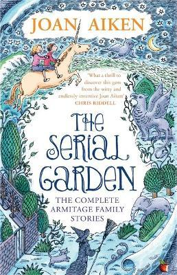 The Serial Garden : The Complete Armitage Family Stories