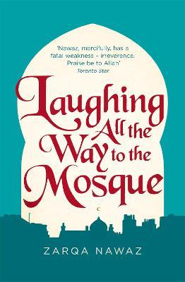 Laughing All the Way to the Mosque : The Misadventures of a Muslim Woman