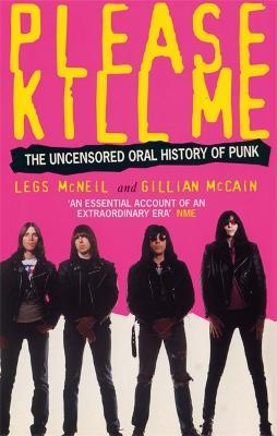 Please Kill Me : The Uncensored Oral History of Punk