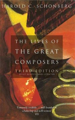 The Lives Of The Great Composers : Third Edition