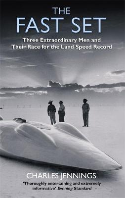 The Fast Set : Three Extraordinary Men and Their Race for the Land Speed Record
