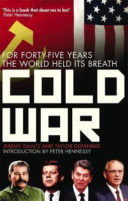 Cold War : For Forty-five Years the World Held its Breath