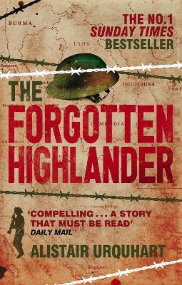 The Forgotten Highlander : My Incredible Story of Survival During the War in the Far East