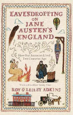 Eavesdropping on Jane Austen's England : How our ancestors lived two centuries ago