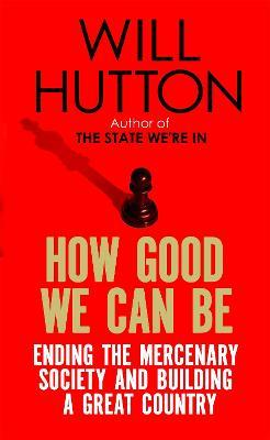 How Good We Can Be : Ending the Mercenary Society and Building a Great Country